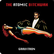 THE ATOMIC BITCHWAX - Gravitron cover