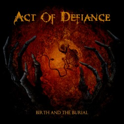ACT OF DEFIANCE - Birth And The Burial cover
